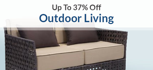 Outdoor Living | Up To 37% Off | Shop Now