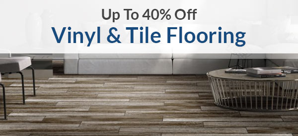 Vinyl and Tile Flooring | Up To 40% Off | Shop Now
